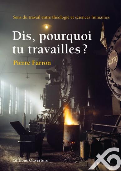 Dis, pourquoi tu travailles ? Pierre Farron